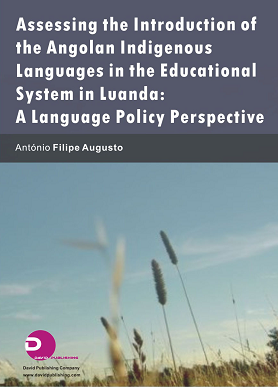 Assessing the Introduction of the Angolan Indigenous Languages in the Educational System in Luanda: A Language Policy Perspective
